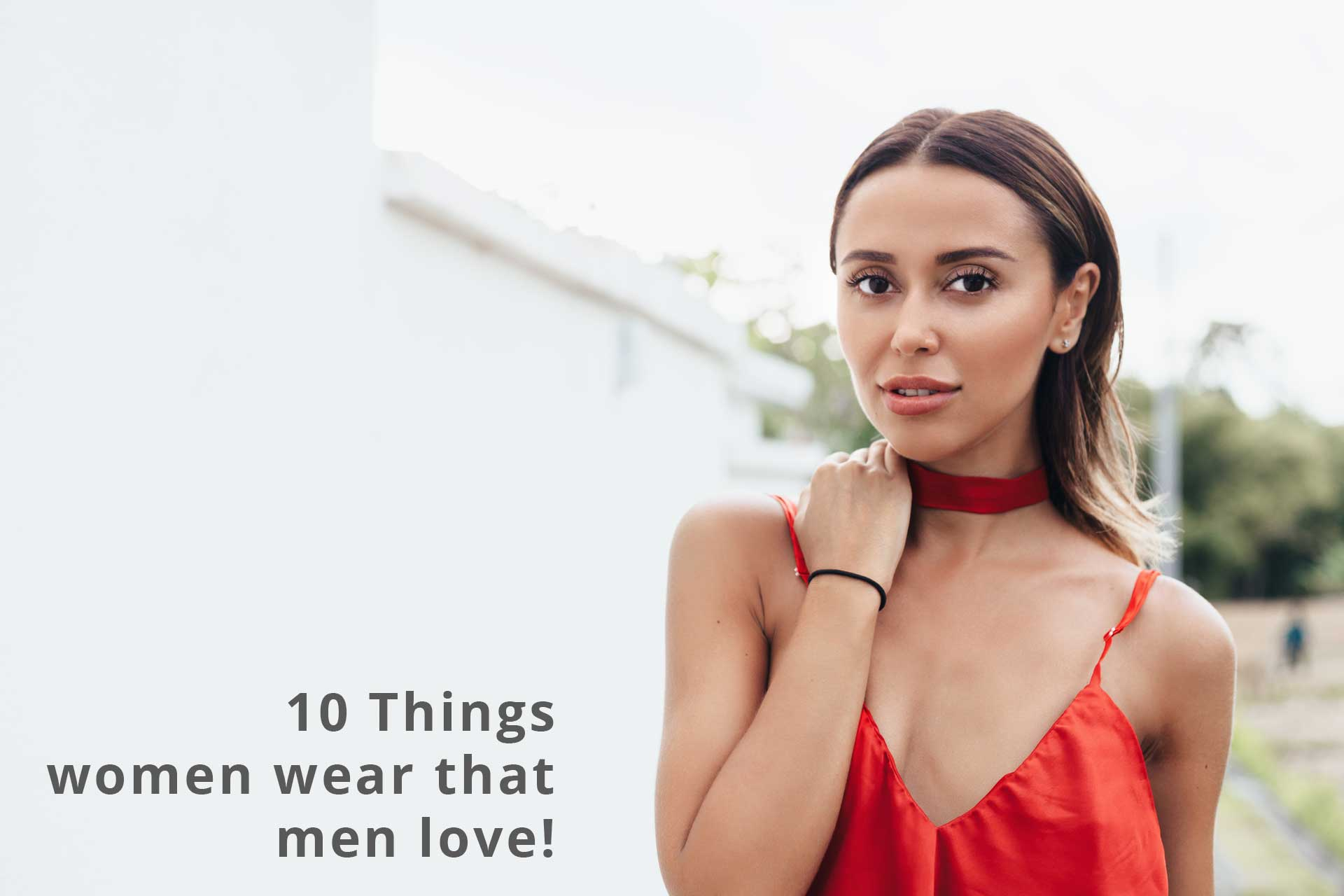 10 Things that women wear that men love